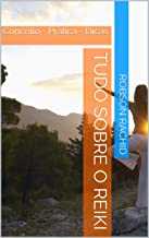 Tudo sobre o Reiki: Conceito - Prática - Dicas (Portuguese Edition)