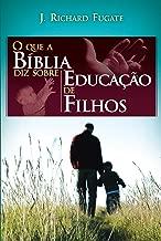 O Que A Bíblia Diz Sobre Educação De Filhos (Portuguese Edition)
