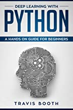 Deep Learning with Python: A Hands-On Guide for Beginners (English Edition)