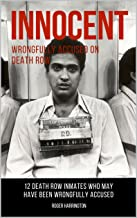 INNOCENT: Wrongfully Accused on Death Row: 12 Death Row Inmates Who May Have Been Wrongfully Accused