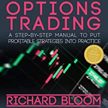 Options Trading: A Step-by-Step Manual to Put into Practice Profitable Strategies - Learn the Fundamentals, Positive and Negative Experiences and Tips and Tricks to Profit ASAP