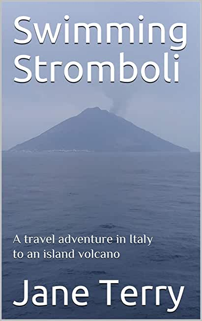 Swimming Stromboli: A travel adventure in Italy to an island volcano (English Edition)