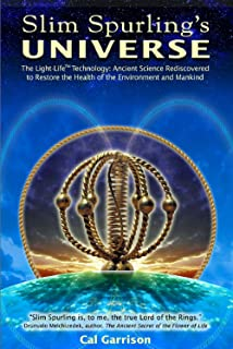 Slim Spurling's Universe: The Light-Life® Technology: Ancient Science Rediscovered to Restore the Health of the Environment and Mankind