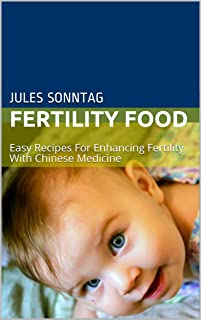 Fertility Food: Easy Recipes For Enhancing Fertility With Chinese Medicine