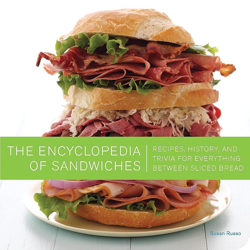 絶えず慈善注入するThe Encyclopedia of Sandwiches: Recipes, History, and Trivia for Everything Between Sliced Bread (English Edition)