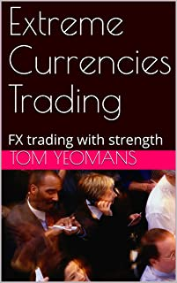 Extreme Currencies Trading: FX trading with strength (Trading Forex Book 1)