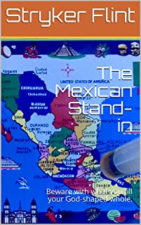 The Mexican Stand-in: Beware with what you fill your God-shaped whole. (English Edition)