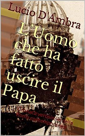 L'Uomo che ha fatto uscire il Papa: Cronaca verosimile della Roma contemporanea