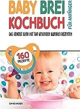 Babybrei Kochbuch für Anfänger: Das Beikost Buch mit 160 gesunden Babybrei Rezepten | Einfach und entspannt Babybrei zuber...