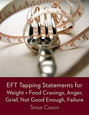 EFT Tapping Statements for Weight + Food Cravings, Anger, Grief, Not Good Enough