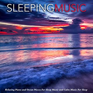 Sleeping Music: Relaxing Piano and Ocean Waves For Sleep Music and Calm Music For Sleep