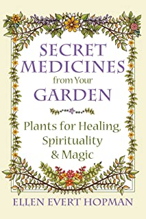 Secret Medicines from Your Garden: Plants for Healing, Spirituality and Magic