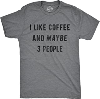 Mens I Like Coffee and Maybe 3 People Tshirt Funny Sarcastic Tee for Guys