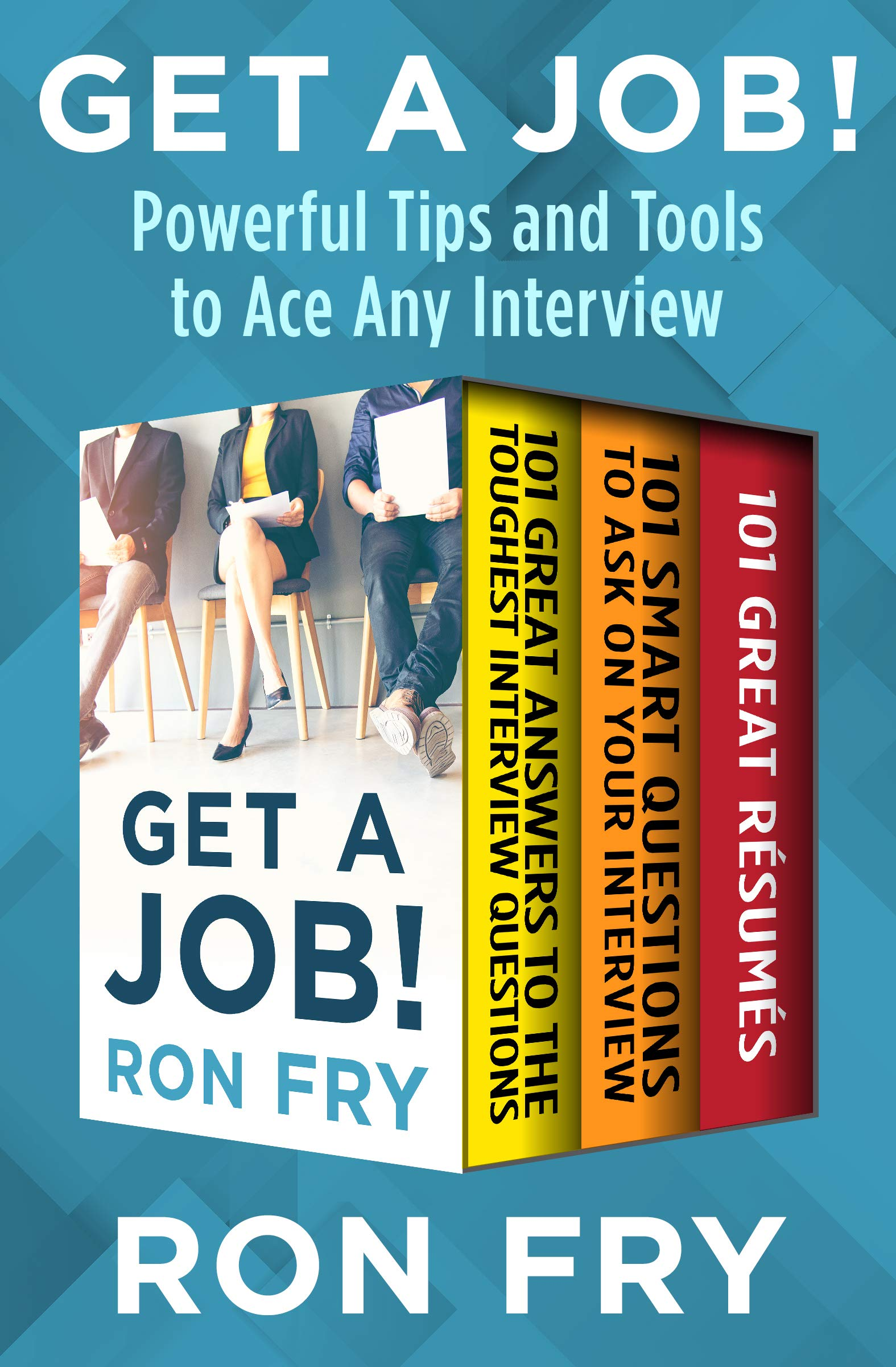 Get a Job!: Powerful Tips and Tools to Ace Any Interview