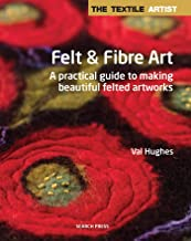 Textile Artist: Felt & Fibre Art, The: A practical guide to making beautiful felted artworks (The Textile Artist)