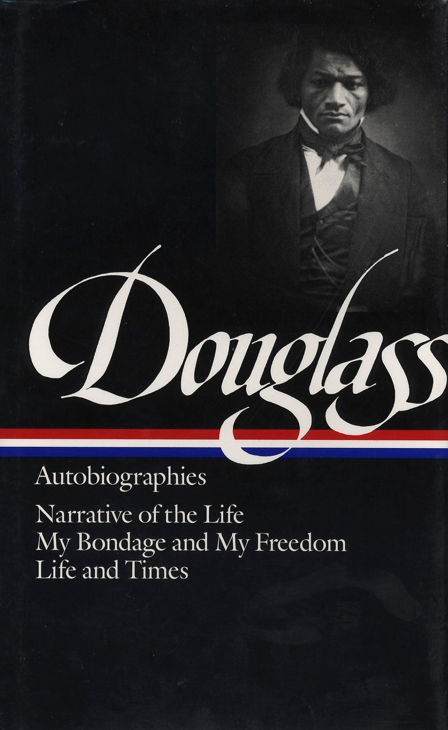 Download Frederick Douglass: Autobiographies (LOA #68): Narrative Of The Life / My Bondage And My Freedom / Life And Times 