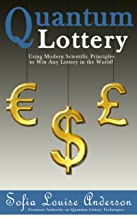 Quantum Lottery: Using Modern Scientific Principles to Win Any Lottery in the World! (Lottery Winner Secrets Book 2)