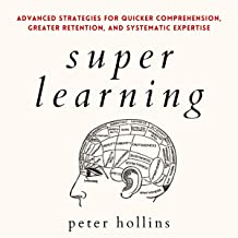 Super Learning (Science of Accelerated Learning, 2nd Edition): Advanced Strategies for Quicker Comprehension, Greater Rete...