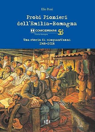 Probi Pionieri dellEmilia-Romagna: Una storia di cinquantanni - 1968-2018 (Prassi Cooperative Vol. 17)