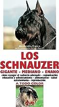 Los schnauzer: cómo escoger el cachorro adecuado - comunicación educación y adiestramiento - alimentación - salud acicalamiento - reproducción (Spanish Edition)