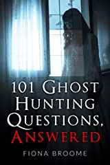 101 Ghost Hunting Questions - Answered Kindle Edition