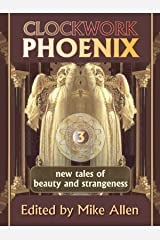 Clockwork Phoenix 3: New Tales of Beauty and Strangeness Kindle Edition
