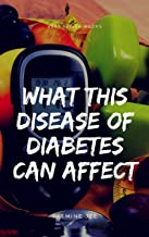 What This Disease Of Diabetes Can Affect In Your Live