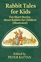 RABBIT TALES FOR KIDS: Ten Short Stories About Rabbits for Children (Illustrated)