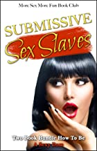 Submissive Sex Slaves: Two Book Bundle How To Be A Sexy Dom