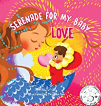 Serenade for My Baby - Love: Rhyming, positive love affirmations picture book for your children and to heal your own inner...