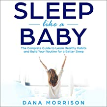 Sleep Like a Baby: The Complete Guide to Learn Healthy Habits and Build Your Routine for a Better Sleep