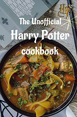 The Unofficial Harry Potter Cookbook: A Magical Collection of Simple and Spellbinding Recipes to Conjure in the Common Room or the Great Hall