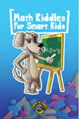 Math Riddles for Smart Kids: 400+ Math Riddles and Brain Teasers Your Whole Family Will Love (Books for Smart Kids) Kindle Edition
