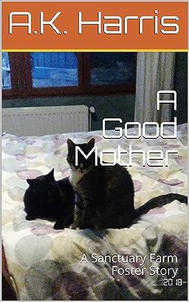 A Good Mother : A Sanctuary Farm Foster Story