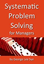 Systematic Problem Solving for Managers (Process Mastery with Lean Six Sigma Book 6)