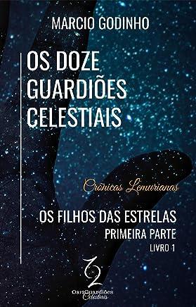 Os Filhos das Estrelas - Primeira Parte: Crônicas Lemurianas (Os Doze Guardiões Celestiais Livro 1)