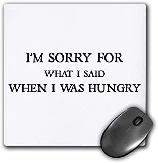 3dRose 3dRose LLC 8 X 8 X 0.25 Inches Mouse Pad I Am Sorry for What I Said When I Was Hungry (Mp_172343_1)