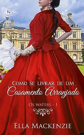 Como se Livrar de um Casamento Arranjado  (Os Waters Livro 1)