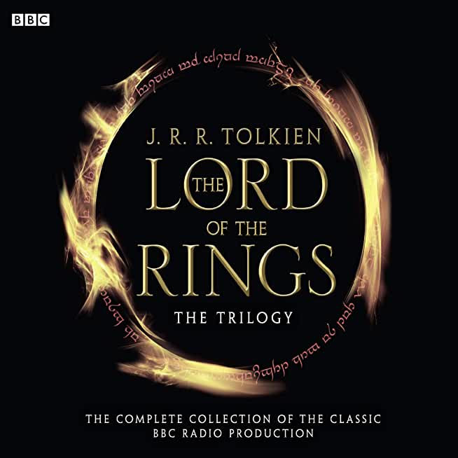 The Lord Of The Rings: The Trilogy: The Complete Collection Of The Classic BBC Radio Production