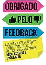 Obrigado pelo feedback: A ciência e a arte de receber bem o retorno de chefes, colegas, familiares e amigos