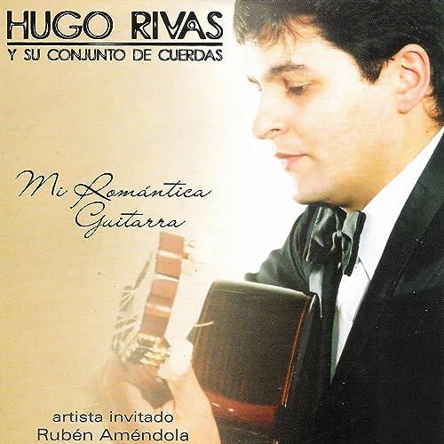Mi Romántica Guitarra de Hugo Rivas Y Su Conjunto De Cuerdas en ...