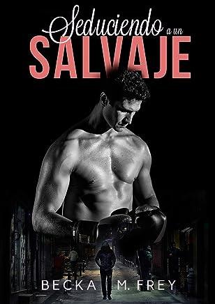 Seduciendo a un salvaje: Novela de romance, erótica y de boxeo