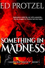 Something in Madness (Darkhorse Trilogy Book 3)