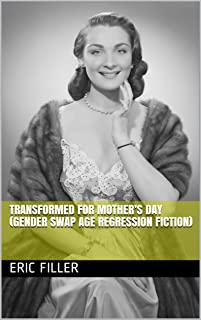 Transformed for Mother's Day (Gender Swap Age Regression Fiction)