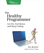 The Healthy Programmer: Get Fit, Feel Better, and Keep Coding (Pragmatic Programmers) (English Edition)