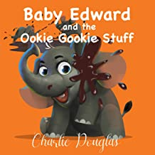 Baby Edward and the Ookie Gookie Stuff: A Bedtime Story Designed to Help Children Get to Sleep