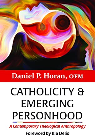 Catholicity and Emerging Personhood: A Contemporary Theological Anthropology (Catholicity in an Evolving Universe)