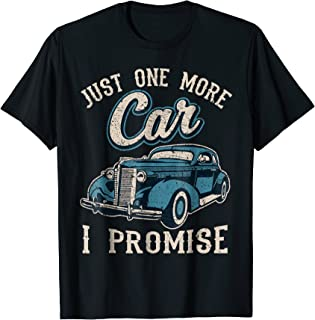 Vintage Car Fan Just One More Car I Promise T-shirt Gift