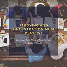 Studying and Concentration Music Playlist: Gentle and Calm Classical Pieces to Help You Study and Focus
