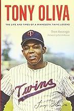 Tony Oliva: The Life and Times of a Minnesota Twins Legend